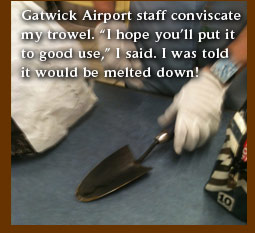 Gatwick Airport staff conviscate my trowel.