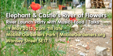Elephaht and Castle's River of Flowers River Launch Party with Music Food Talks 19 May 2013 Mobile Gardeners Park